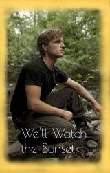 We'll Watch the Sunset - Peeta Mellark x Reader Story by Kamryn_stark