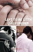 LEFT TO BE WITH YOU FOREVER (Completed) by munsen12