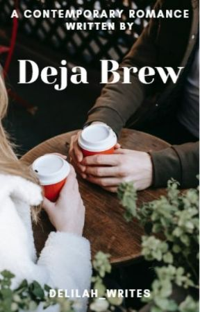 Deja Brew (ON HOLD) by Delilah_Luna_Writing
