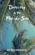 Dancing in the Florida Sun (Completed) by Designschool
