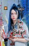 I'm The Bad Girl //Bilie Eilish   Completed✅ cover