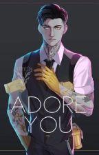 Adore You (Midas x Reader) by yasmineV_