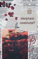 Skephalo Oneshots? by SSimpsies
