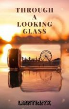 Through A Looking Glass by Lmntrryx