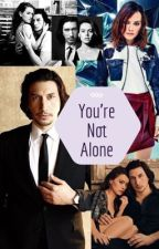 You're Not Alone - A Reylo Story by StoryWriter1127