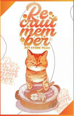 Đọc truyện Pet Store Team || Recruit Members