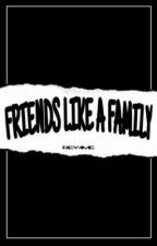 FRIENDS LIKE A FAMILY by Rey4me