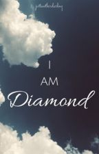 I Am Diamond by justanotherdarling