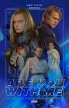 𝐀𝐑𝐄 𝐘𝐎𝐔 𝐖𝐈𝐓𝐇 𝐌𝐄 || Anakin Skywalker X Reader cover