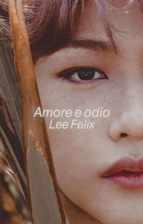 Amore e odio//Lee Felix by HandsomeStraykids
