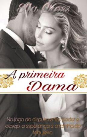 A Primeira Dama (CONCLUÍDO)  by Ellacross1