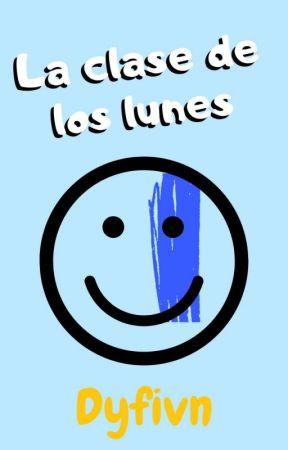 La Clase De Los Lunes [Fargexby] C A N C E L A D A by 0Dyfivn
