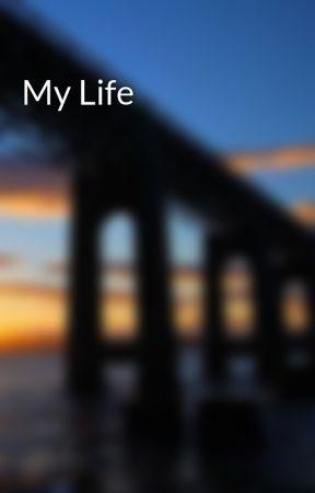 My Life by SarahWheaton921