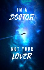 I'm a Doctor, Not your Lover by Im_A_Doctor