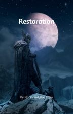 Restoration- A Skyrim Fanfic by Nocturnal_the_Edgy
