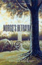 Morgo's Betrayal by MorganaGreenleaf