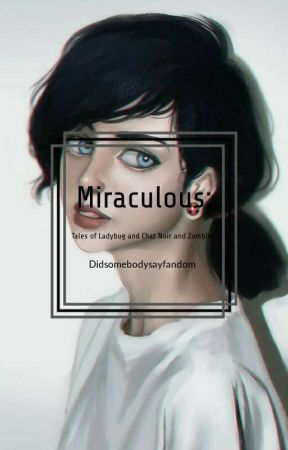 Miraculous: tales of Ladybug and Chat Noir and Zombies by didsomebodysayfandom