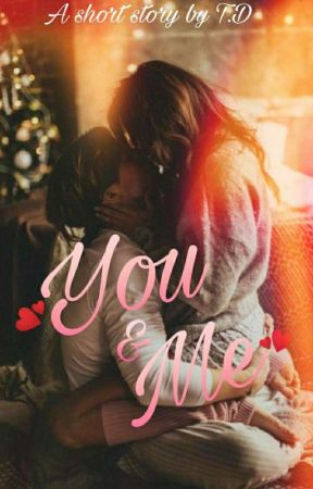 You & Me (On Hold)  by iamcutebutpsycho