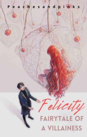 Felicity: Fairytale Of A Villainess by peachesandpinks
