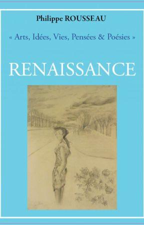 « Arts, Idées, Vies, Pensées & Poésies » RENAISSANCE by PhilippeR01