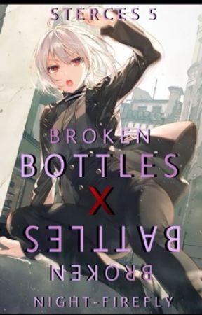 Broken bottles x Broken battles by night-firefly