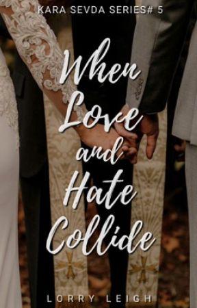 When love and hate collide by jenjendeluna9