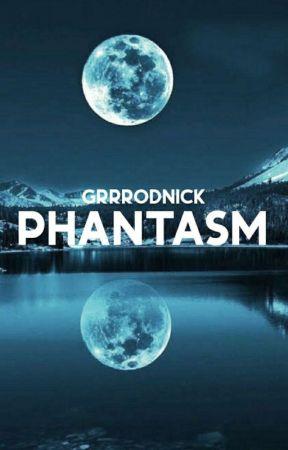 PHANTASM | oneshot by grrrodnick