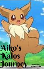 Aiko's Kalos Journey - Part 1 by IsaiahWilderman