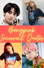BANGPINK Incorrect Quotes ✓ by ArianaGrandeJr