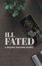 ill-fated || Killing Stalking Fanfic [On-hold] by himithehomo
