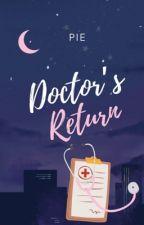 Doctor's Return [Book 2]  by Ate_PiePie