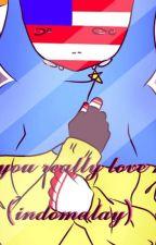 do you really love me?(indomalay by hatsnamiku777OwO