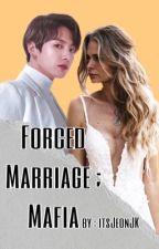 Forced Marriage ; Mafia || Jungkook FanFiction by itsJeonJK