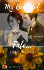 My Beautiful Fate... by iamkhaye78