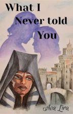 What I Never Told You (Ahsoka Fanfiction) by avalira