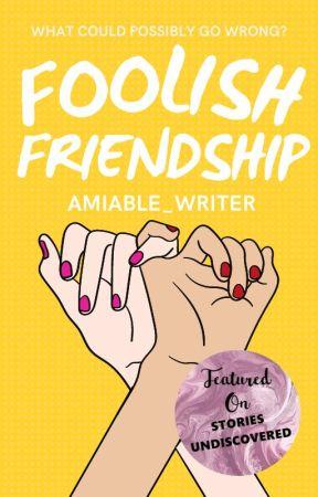 Foolish Friendship   ✔ by Amiable_Writer