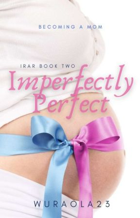 Imperfectly Perfect (If Roses Are Red #2) by Wuraola23