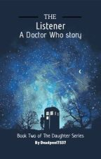 The Listener (A Doctor Who Story) by Deadpool7337