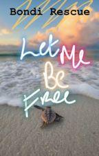 let me be free ✨Bondi Rescue by Aronenarlik