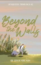 [COMPLETED] Beyond the Walls (Junquera Triology #1) by ink_and_fablee