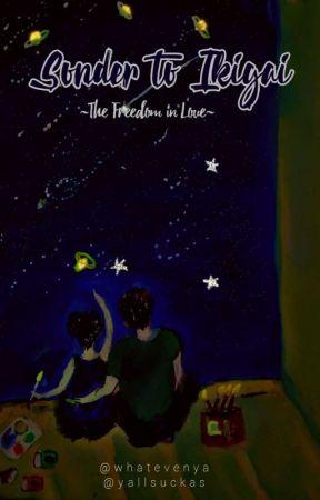 Sonder To Ikigai - The Freedom in Love. by yallsuckas