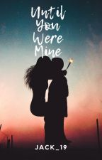 Until You Were Mine by Jack-_-19