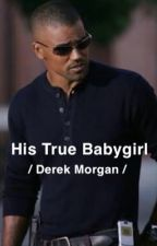 His True Babygirl // Derek Morgan // by lukesaccentisgone