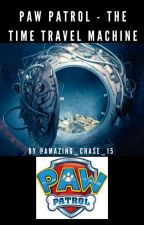 Paw patrol : The time travel machine by Amazing_Chase