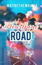 Heartbeat Road  (Completed) by MaybeTheWriter