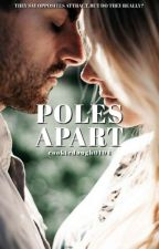Poles Apart | ✓ by cookiedough0104