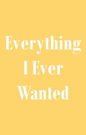 Everything I Ever Wanted by _harrysonlyangelsss