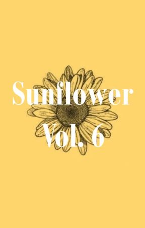 Sunflower Vol. 6 by _harrysonlyangelsss