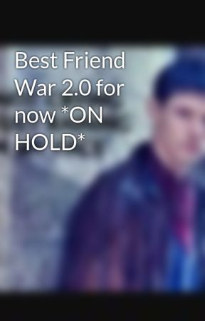 Best Friend War 2.0 for now *ON HOLD* by Merlinstories