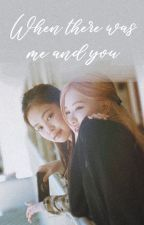 When There Was Me and You || chaennie by chaeinlove